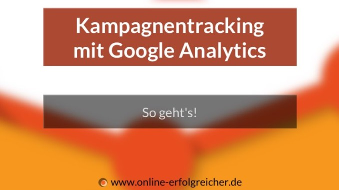 Kampagnentracking mit Google Analytics