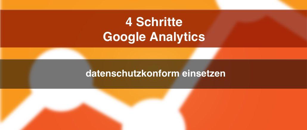 Google Analytics technisch und datenschutzkonfrom einsetzen